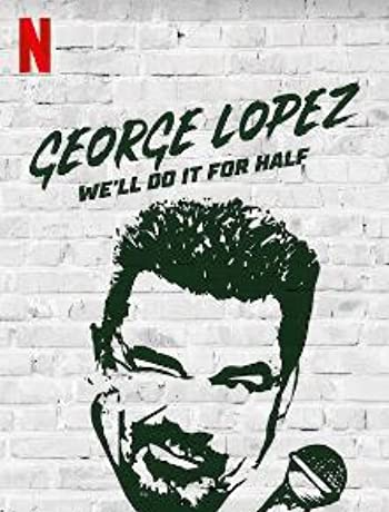 George Lopez: We'll Do It for Half (2020) 720p