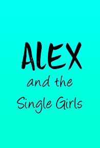 Primary photo for Alex and the Single Girls