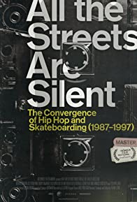 Primary photo for All the Streets Are Silent: The Convergence of Hip Hop and Skateboarding (1987-1997)