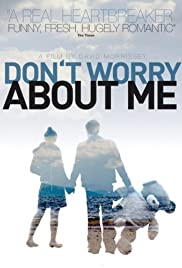 Don't Worry About Me(2009) Poster - Movie Forum, Cast, Reviews