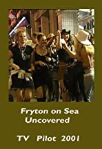 Fryton on Sea Uncovered Pilot