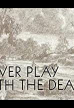 Never Play with the Dead