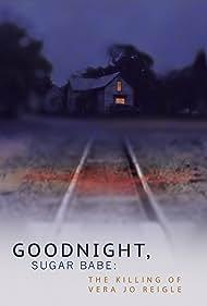 Goodnight, Sugar Babe: The Killing of Vera Jo Reigle (2013)
