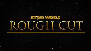 Star Wars: Rough Cut