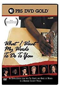 Primary photo for What I Want My Words to Do to You: Voices from Inside a Women's Maximum Security Prison