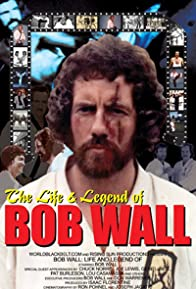 Primary photo for The Life and Legend of Bob Wall