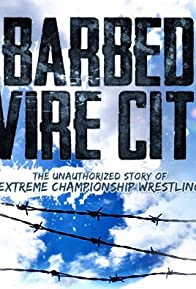 Primary photo for Barbed Wire City: The Unauthorized Story of Extreme Championship Wrestling