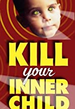 Kill Your Inner Child