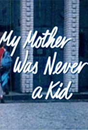 My Mother Was Never a Kid Poster