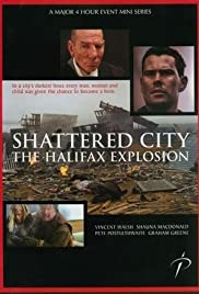 Shattered City: The Halifax Explosion Poster - TV Show Forum, Cast, Reviews