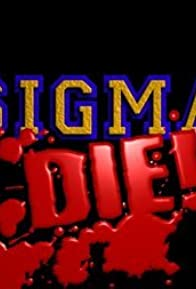 Primary photo for Sigma Die!