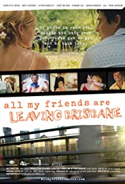All My Friends Are Leaving Brisbane(2007) Poster - Movie Forum, Cast, Reviews