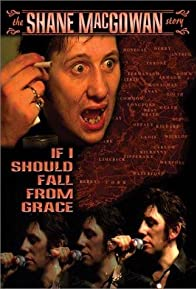 Primary photo for If I Should Fall from Grace: The Shane MacGowan Story