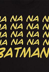 Primary photo for Na Na Na Batman