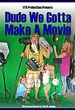 Dude We Gotta Make a Movie