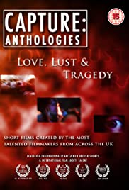 Capture Anthologies: Love, Lust and Tragedy Poster
