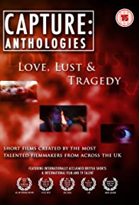 Primary photo for Capture Anthologies: Love, Lust and Tragedy