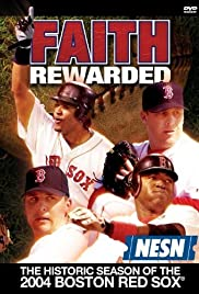Faith Rewarded: The Historic Season of the 2004 Boston Red Sox(2004) Poster - Movie Forum, Cast, Reviews