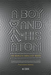 Primary photo for A Boy and His Atom: The World's Smallest Movie