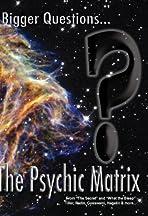 Bigger Questions... The Psychic Matrix