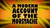 Between the Upper Lip and Nasal Passageway: A Modern Account of the Moustache
