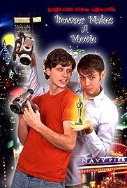 Bowser Makes a Movie(2005) Poster - Movie Forum, Cast, Reviews