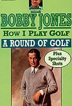 How I Play Golf, by Bobby Jones No. 12: 'A Round of Golf'
