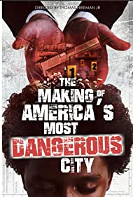 The Making of America's Most Dangerous City (2020)