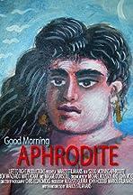 Good Morning Aphrodite