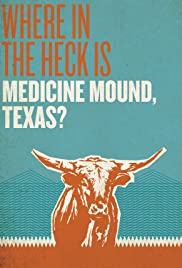 Where in the Heck Is Medicine Mound, TX? Poster