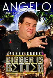 Angelo Tsarouchas: Bigger Is Better Poster