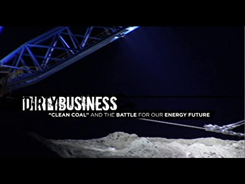 Dirty Business: 'Clean Coal' and the Battle for Our Energy Future