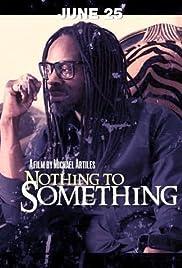 Nothing to Something Poster