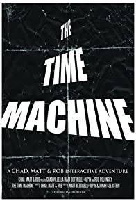 Primary photo for The Time Machine: A Chad, Matt & Rob Interactive Adventure