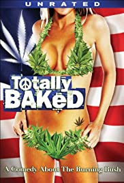 Totally Baked (2007) Poster - Movie Forum, Cast, Reviews