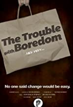 The Trouble with Boredom