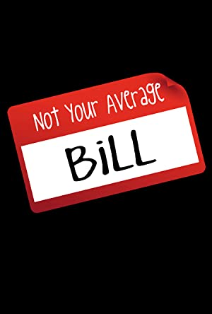 Not Your Average Bill