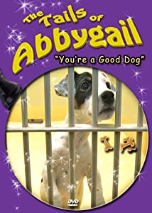 Downloading free hot movies The Tails of Abbygail: You're a Good Dog USA [hdrip]