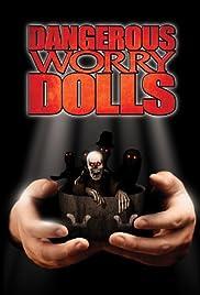 Dangerous Worry Dolls(2008) Poster - Movie Forum, Cast, Reviews