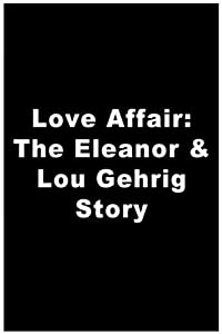 Movie legal download A Love Affair: The Eleanor and Lou Gehrig Story [[movie]