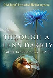 Through a Lens Darkly: Grief, Loss and C.S. Lewis (2011) 720p