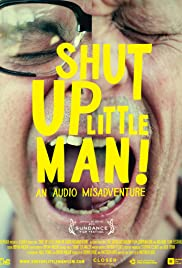 Shut Up Little Man! An Audio Misadventure Poster
