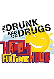 The Drunk and on Drugs Happy Funtime Hour Poster - TV Show Forum, Cast, Reviews