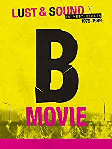 All movies downloading B-Movie: Lust \u0026 Sound in West-Berlin 1979-1989 by Philip Dolin [pixels]
