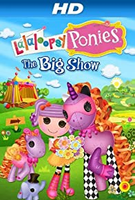 Primary photo for Lalaloopsy Ponies: The Big Show