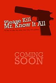 Please Kill Mr. Know It All Poster