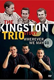 The Kingston Trio Story: Wherever We May Go Poster
