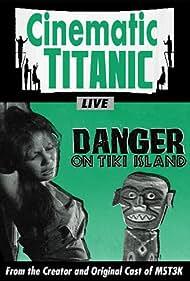 Cinematic Titanic: Danger on Tiki Island (2010) Poster - Movie Forum, Cast, Reviews