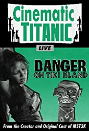 Cinematic Titanic: Danger on Tiki Island (2010) Poster - Movie Forum, Cast, Reviews