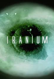 Iranium (2011) Poster - Movie Forum, Cast, Reviews
